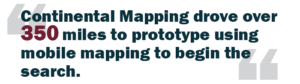 "Graphic of a quote: ""Continental Mapping drove over 350 miles to prototype using mobile mapping to begin the search.:"