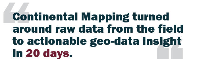Quote: Continental Mapping turned around raw data from the field to actionable geo-data insight in 20 days.